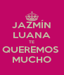JAZMÍN LUANA TE QUEREMOS  MUCHO - Personalised Poster A4 size