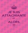 JE SUIS ATTACHIANTE ET ALORS !!! - Personalised Poster A4 size