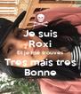 Je suis Roxi Et je me trouves Tres mais tres Bonne - Personalised Poster A4 size