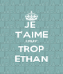 JE  T'AIME TROP TROP ETHAN - Personalised Poster A4 size