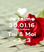 Je taime 30.01.16 Mon homme Toi & Moi <3.<3 - Personalised Poster A4 size