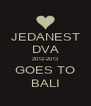 JEDANEST DVA 2012-2013 GOES TO BALI - Personalised Poster A4 size