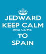 JEDWARD KEEP CALM AND COME  TO SPAIN - Personalised Poster A4 size