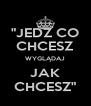 """""""JEDZ CO CHCESZ WYGLĄDAJ JAK CHCESZ"""" - Personalised Poster A4 size"""