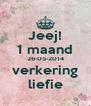 Jeej! 1 maand 26-05-2014 verkering liefie - Personalised Poster A4 size