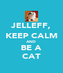 JELLEFF, KEEP CALM AND BE A CAT - Personalised Poster A4 size