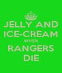 JELLY AND ICE-CREAM WHEN RANGERS DIE - Personalised Poster A4 size