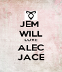 JEM  WILL LOVE ALEC JACE - Personalised Poster A4 size