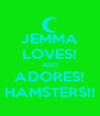 JEMMA LOVES! AND ADORES! HAMSTERS!! - Personalised Poster A4 size