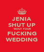 JENIA SHUT UP 'BOUT YOUR FUCKING WEDDING - Personalised Poster A4 size