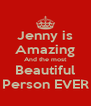 Jenny is Amazing And the most Beautiful Person EVER - Personalised Poster A4 size