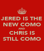 JERED IS THE NEW COMO AND CHRIS IS STILL COMO - Personalised Poster A4 size