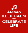 Jeroen KEEP CALM AND CELEBRATE LIFE - Personalised Poster A4 size