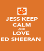JESS KEEP CALM AND LOVE  ED SHEERAN  - Personalised Poster A4 size