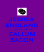 JESSICA ENGLAND    <3 <3 <3 <3 CALLUM BACON - Personalised Poster A4 size