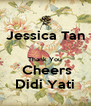 Jessica Tan  Thank You  Cheers Didi Yati - Personalised Poster A4 size