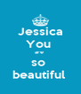 Jessica You  are  so  beautiful  - Personalised Poster A4 size