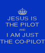 JESUS IS THE PILOT AND I AM JUST THE CO-PILOT - Personalised Poster A4 size