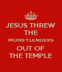 JESUS THREW THE MONEYLENDERS OUT OF THE TEMPLE - Personalised Poster A4 size