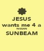 JESUS wants me 4 a NISSAN SUNBEAM  - Personalised Poster A4 size