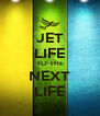 JET LIFE TO THE NEXT LIFE - Personalised Poster A4 size