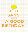 JETT SAYS  HAVE  A GOOD BIRTHDAY  - Personalised Poster A4 size