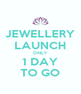 JEWELLERY LAUNCH ONLY 1 DAY TO GO - Personalised Poster A4 size