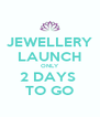 JEWELLERY LAUNCH ONLY 2 DAYS  TO GO - Personalised Poster A4 size