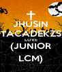 JHUSIN TACADEKZS LOVE (JUNIOR LCM) - Personalised Poster A4 size