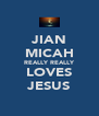 JIAN MICAH REALLY REALLY LOVES JESUS - Personalised Poster A4 size