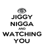 JIGGY NIGGA AND WATCHING YOU - Personalised Poster A4 size