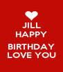 JILL HAPPY  BIRTHDAY LOVE YOU - Personalised Poster A4 size