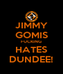 JIMMY GOMIS FUCKING HATES DUNDEE! - Personalised Poster A4 size