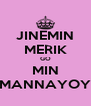 JINEMIN MERIK GO MIN MANNAYOY - Personalised Poster A4 size