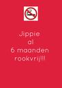 Jippie  al 6 maanden  rookvrij!!!  - Personalised Poster A4 size