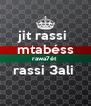 jit rassi  mtabéss rawa7ét  rassi 3ali   - Personalised Poster A4 size