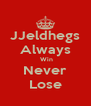 JJeldhegs  Always   Win Never Lose - Personalised Poster A4 size