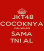 JKT48 COCOKNYA PACARAN SAMA TNI AL - Personalised Poster A4 size