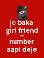 jo baka girl friend no number aapi deje - Personalised Poster A4 size