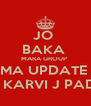 JO  BAKA  MARA GROUP  MA UPDATE  TO KARVI J PADSE - Personalised Poster A4 size