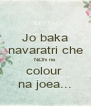 Jo baka navaratri che NiDhi ne colour  na joea... - Personalised Poster A4 size
