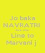 Jo baka NAVRATRI  Ave che  Line to Marvani j  - Personalised Poster A4 size
