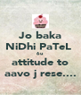 Jo baka NiDhi PaTeL  6u attitude to aavo j rese.... - Personalised Poster A4 size