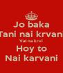 Jo baka Tani nai krvani Vat na krvi Hoy to Nai karvani - Personalised Poster A4 size