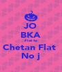 JO BKA Flat to Chetan Flat  No j - Personalised Poster A4 size