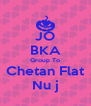JO BKA Group To Chetan Flat Nu j - Personalised Poster A4 size