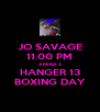 JO SAVAGE 11.00 PM ARENA 2 HANGER 13 BOXING DAY - Personalised Poster A4 size