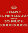 JOANE LOVES HER DAUGHTER SHRIYA SO MUCH XXXXXXXXXXXXXXXXXXXX - Personalised Poster A4 size