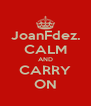 JoanFdez. CALM AND CARRY ON - Personalised Poster A4 size