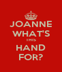 JOANNE WHAT'S THIS HAND FOR? - Personalised Poster A4 size
